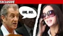 Mel Gibson to Oksana -- 'Don't Call Me ...'