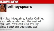 Britney SLAMS Ex-Hubby -- 'Kiss My Lily White Ass'