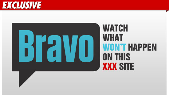 Bravo is on the rampage ... after the network discovered a XXX website using ...