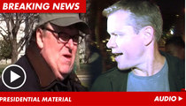 Michael Moore: Matt Damon for President!