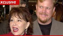 Roseanne's Ex -- 'She's Worth $42 MILLION' ... Demands Lawyers' Fees