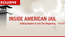 'Inside American Jail' Lawsuit -- I Was DRUNK and Producers Humiliated Me
