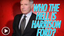 Harrison Ford -- 'Memba Him? Not If You're Under 30