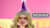 Lindsay Lohan -- Rehab Is Gonna Ruin My Birthday!!!!