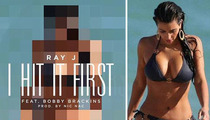 Ray J -- Serenades Kim Kardashian With Explicit 'I HIT IT FIRST' Lyrics