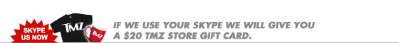 If we use your Skype we will give you a $20 TMZ Store gift card.