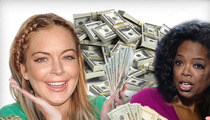 Lindsay Lohan -- I'll Talk To You Oprah ... For $2 Million!