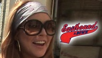 Lindsay Lohan -- Her Ass Was a F****** Champion on 'Eastbound'