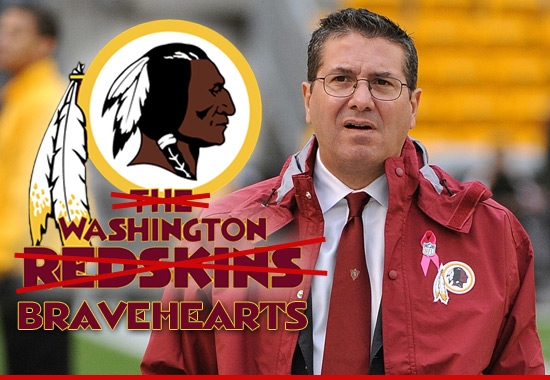 Would the Redskins change their name to Bravehearts?