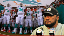 Steelers Coach Mike Tomlin -- THREATENED by Dolphins Players ... We'll Run His Ass Over