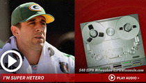 Aaron Rodgers -- I'M NOT GAY ... I Really, Really Like Women
