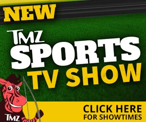 New - TMZ Sports TV Show - Click here for showtimes.