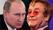 Vladimir Putin -- Russia Loves Elton John ... Even Though He's Gay