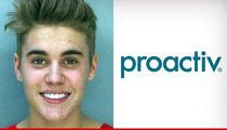 Proactiv to Justin Bieber -- Clean Up Your Act ... And Your Face