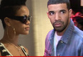 Drake & Rihanna -- WE'RE EXCLUSIVE -- We Found