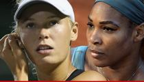 Serena Williams to Carolina Wozniacki -- I GOT YOUR BACK!!!