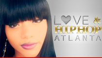 'Love & Hip Hop: Atlanta' Star -- Beaten and Slashed -- My Castmate Put A Hit On Me!