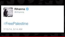 Rihanna Tweets #FreePalestine ... Quickly Takes it Back