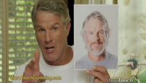 Brett Favre -- I Can Help You Trim Your Pubes