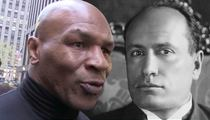 Mike Tyson -- Mussolini's My Inspiration ... I Get Why Hitler Liked Him