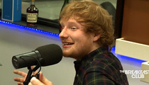 Ed Sheeran -- Let's Talk About Sex ... I Do a Lot, But I Don't Suck Out