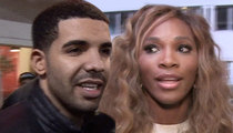 Serena Williams -- Warned by Friends ... Don't Let Drake Play You Again!