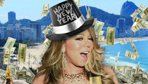 Mariah Carey -- My 'Auld Lang Syne' Will Cost You Millions!!!