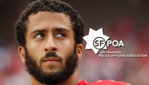 Colin Kaepernick -- Police Org. Demands Apology ... How Dare You Attack Cops!