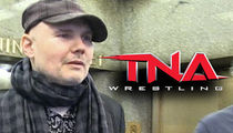 Billy Corgan -- Out at TNA Wrestling ... Threatens Lawsuit