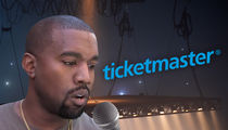 Kanye West -- About Those Refunds ... Ticketmaster Says Not So Fast, Mr. West!