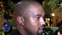 Kanye West -- That Rant Wasn't About Drake ... Or Anyone in Particular